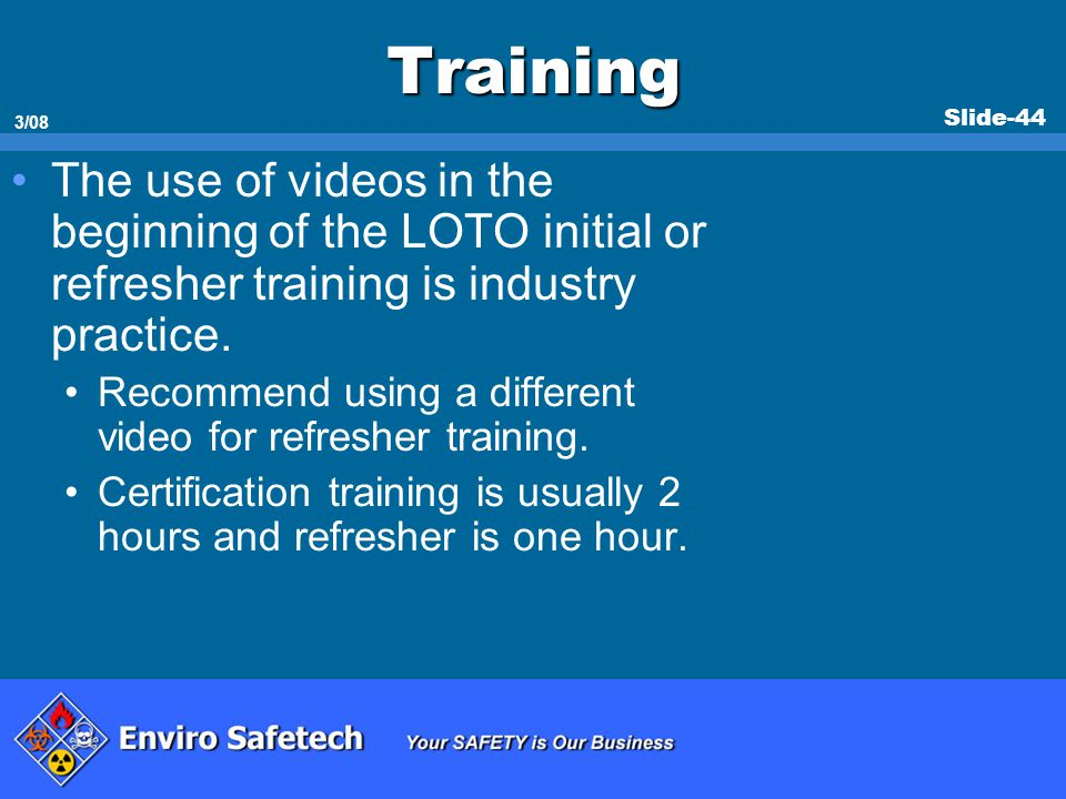 * 07/16/96. Training. The use of videos in the beginning of the LOTO initial or refresher training is industry practice.