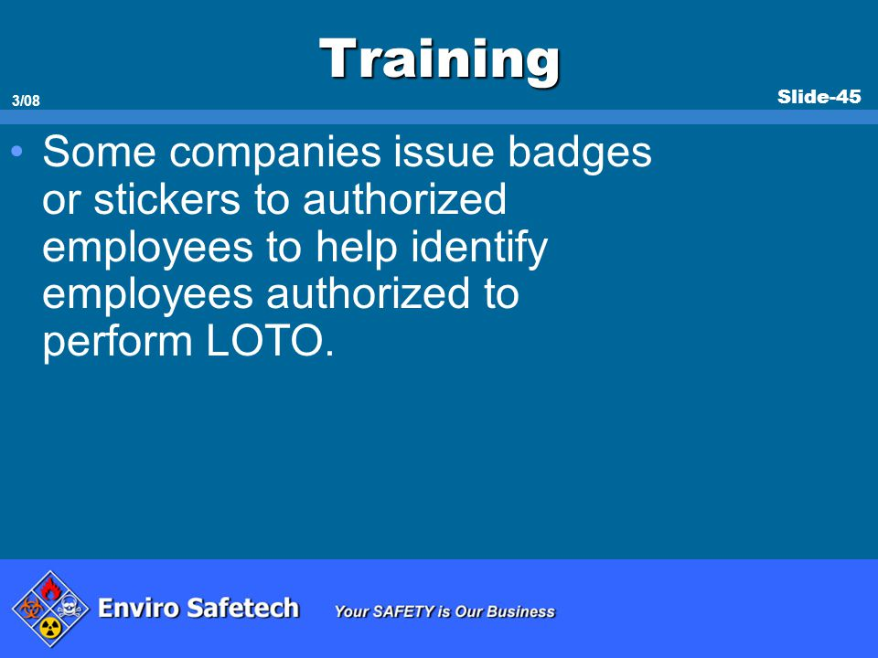 * 07/16/96. Training. Some companies issue badges or stickers to authorized employees to help identify employees authorized to perform LOTO.
