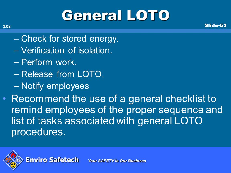 * 07/16/96. General LOTO. Check for stored energy. Verification of isolation. Perform work. Release from LOTO.