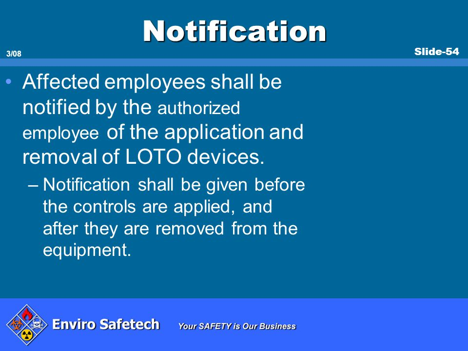 * 07/16/96. Notification. Affected employees shall be notified by the authorized employee of the application and removal of LOTO devices.