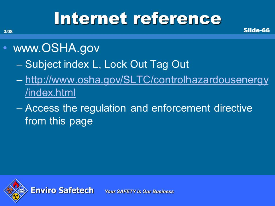 Internet reference www.OSHA.gov Subject index L, Lock Out Tag Out