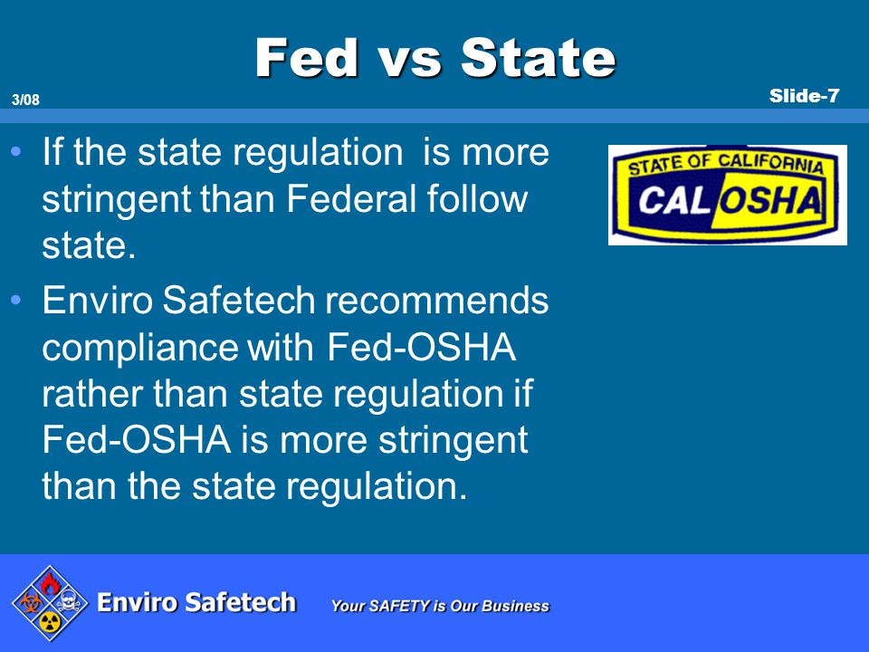 * 07/16/96. Fed vs State. If the state regulation is more stringent than Federal follow state.