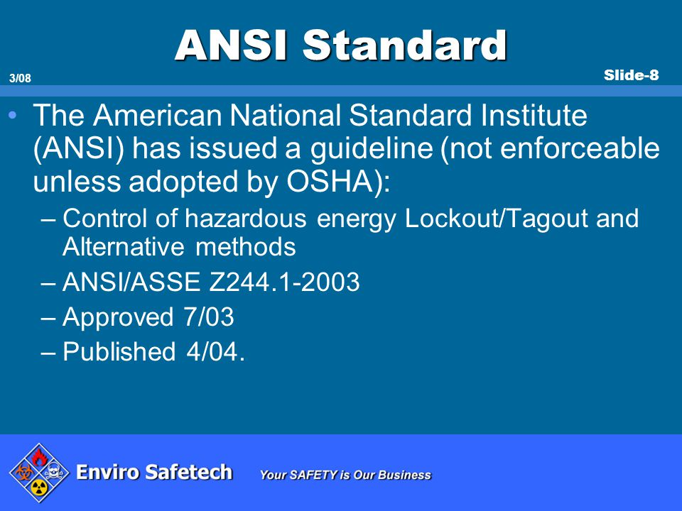 * 07/16/96. ANSI Standard. The American National Standard Institute (ANSI) has issued a guideline (not enforceable unless adopted by OSHA):