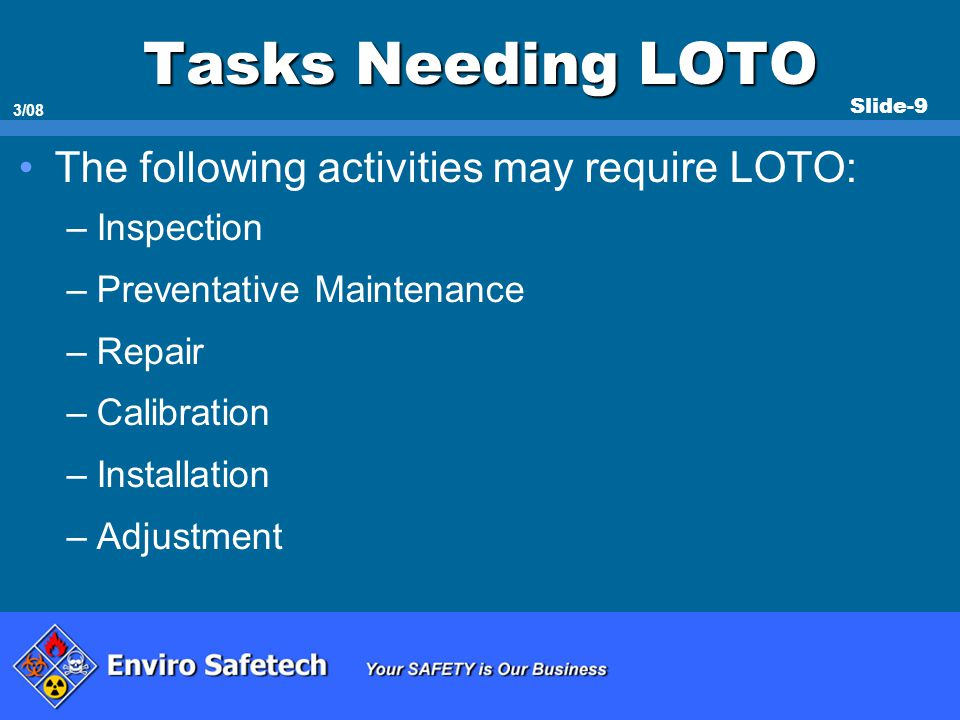Tasks Needing LOTO The following activities may require LOTO: