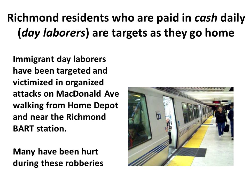 Richmond residents who are paid in cash daily (day laborers) are targets as they go home