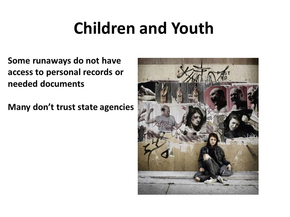 Children and Youth Some runaways do not have access to personal records or needed documents.