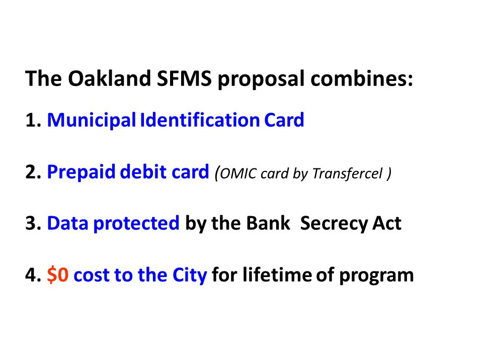 The Oakland SFMS proposal combines: 1. Municipal Identification Card 2