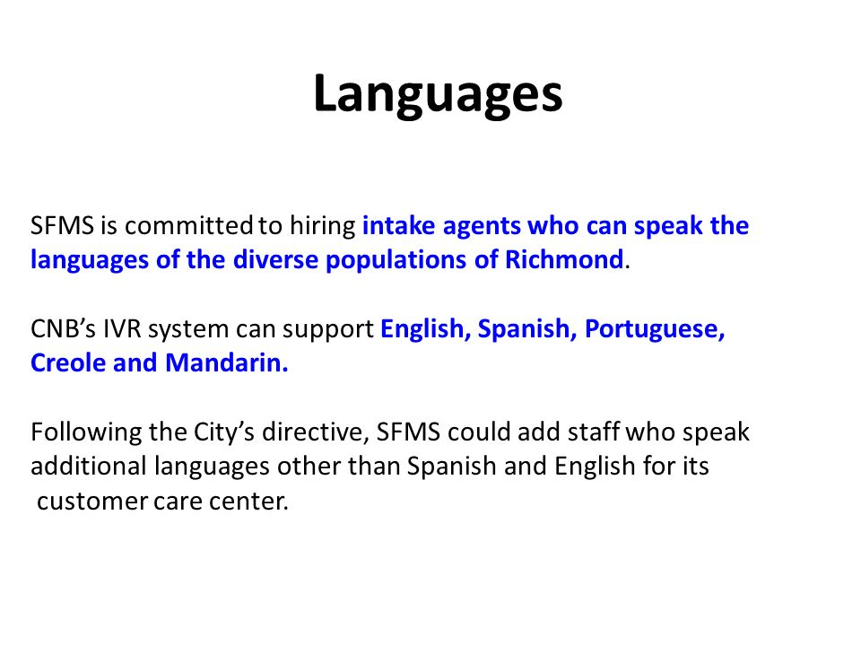 Languages SFMS is committed to hiring intake agents who can speak the languages of the diverse populations of Richmond.