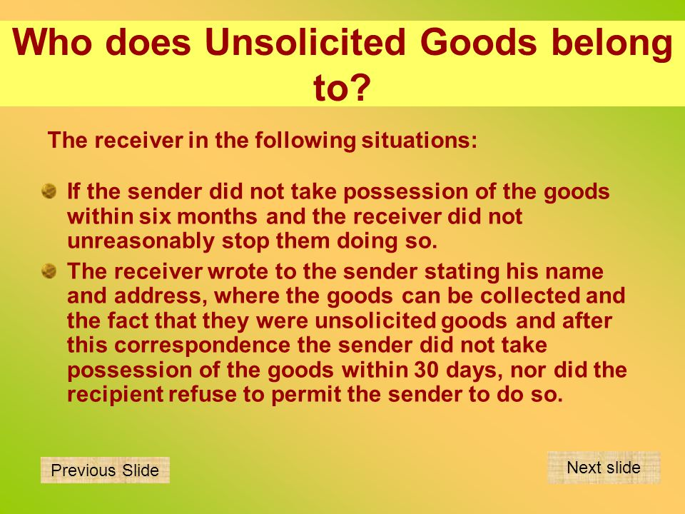 Who does Unsolicited Goods belong to