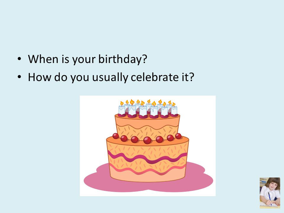 When is your birthday How do you usually celebrate it