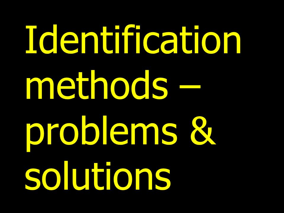 Identification methods – problems & solutions