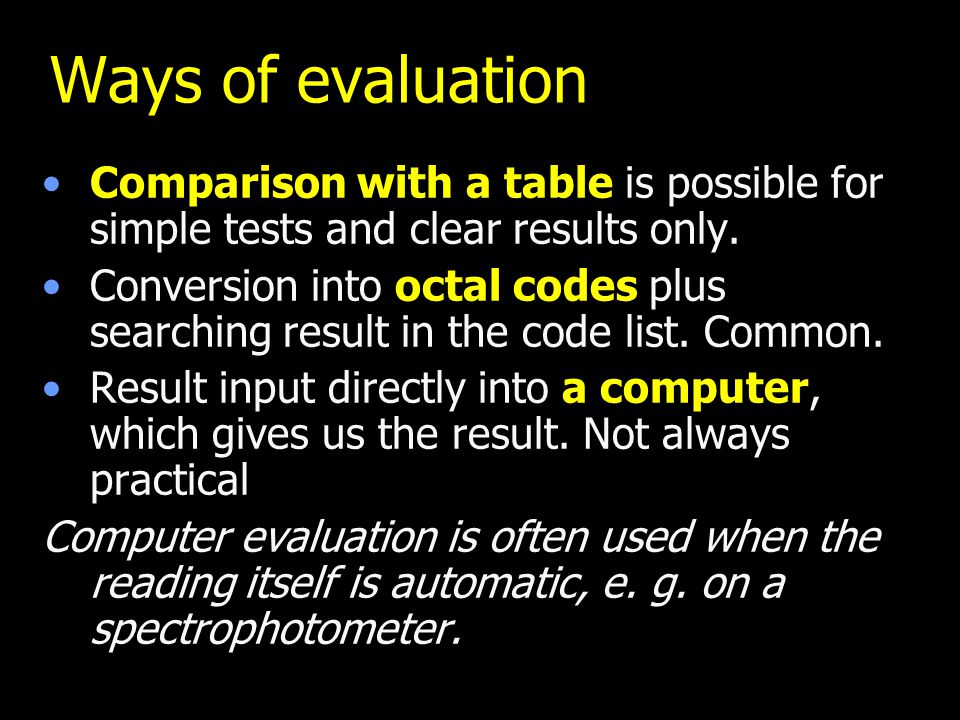 Ways of evaluation Comparison with a table is possible for simple tests and clear results only.