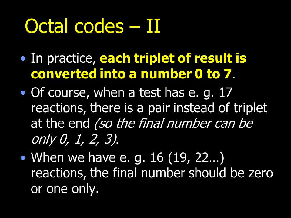 Octal codes – II In practice, each triplet of result is converted into a number 0 to 7.