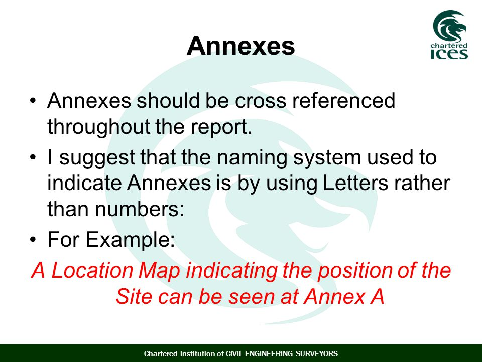 Annexes Annexes should be cross referenced throughout the report.