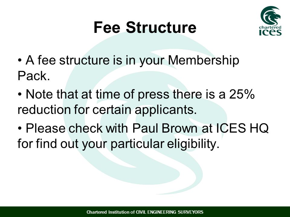 Fee Structure A fee structure is in your Membership Pack.