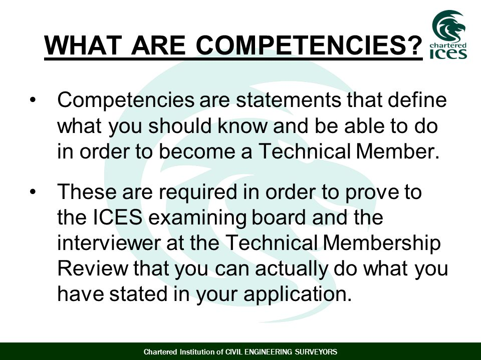 WHAT ARE COMPETENCIES Competencies are statements that define what you should know and be able to do in order to become a Technical Member.