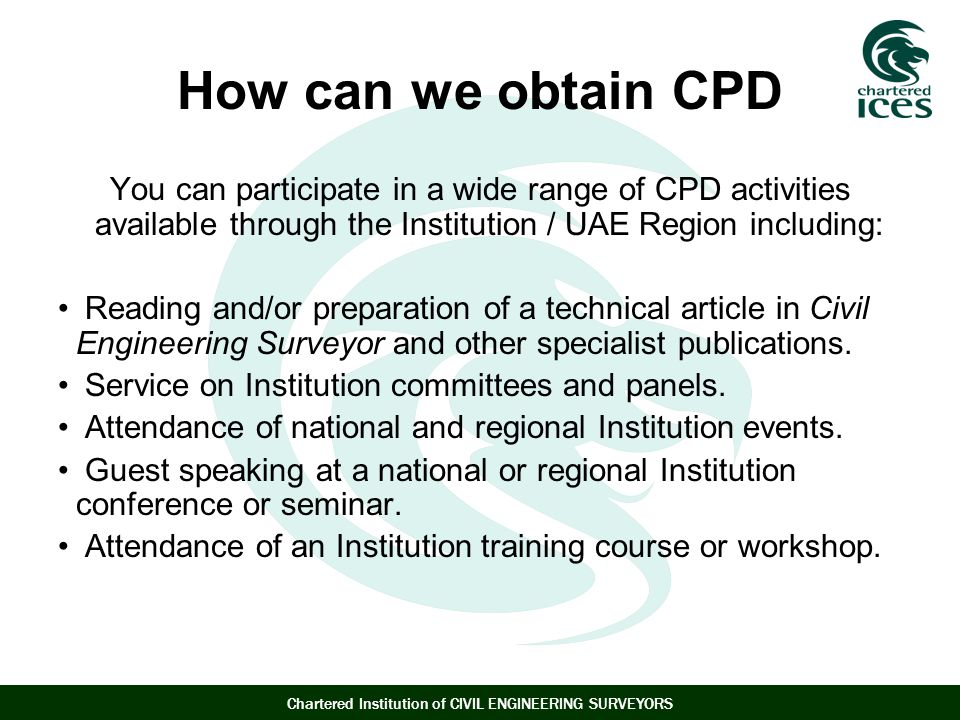How can we obtain CPD You can participate in a wide range of CPD activities available through the Institution / UAE Region including: