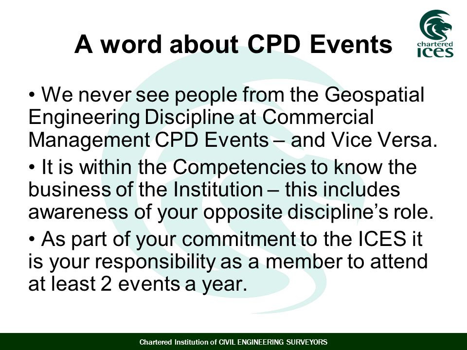 A word about CPD Events We never see people from the Geospatial Engineering Discipline at Commercial Management CPD Events – and Vice Versa.
