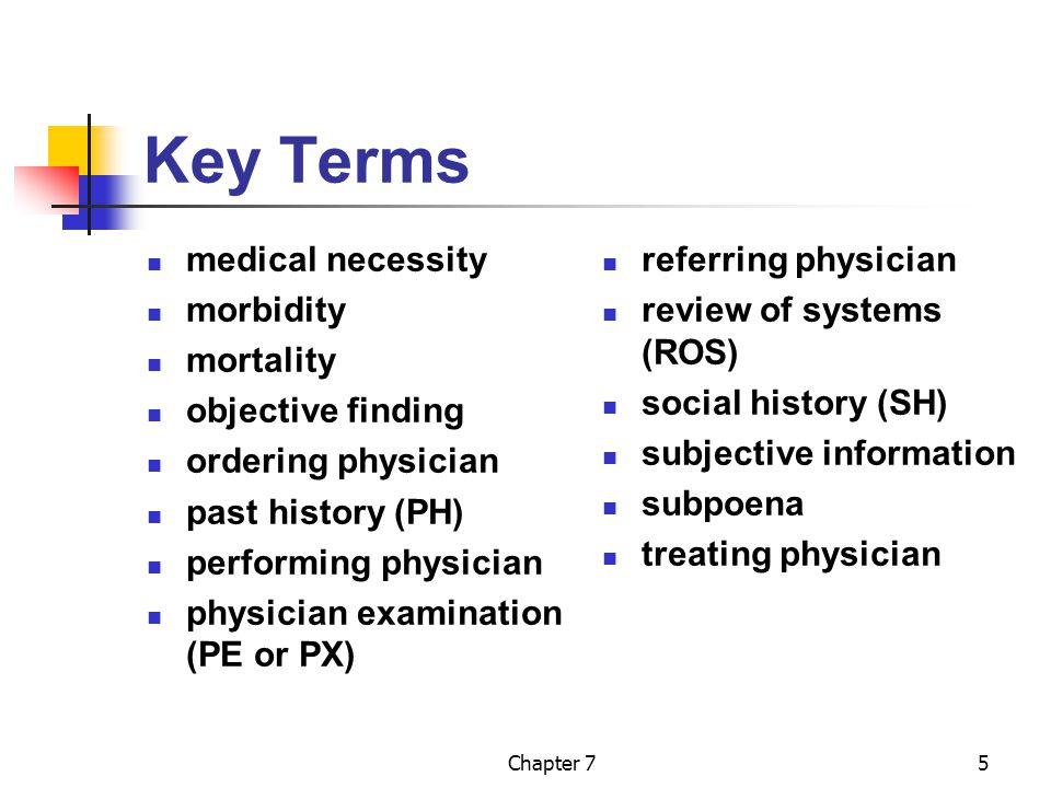 Key Terms medical necessity morbidity mortality objective finding