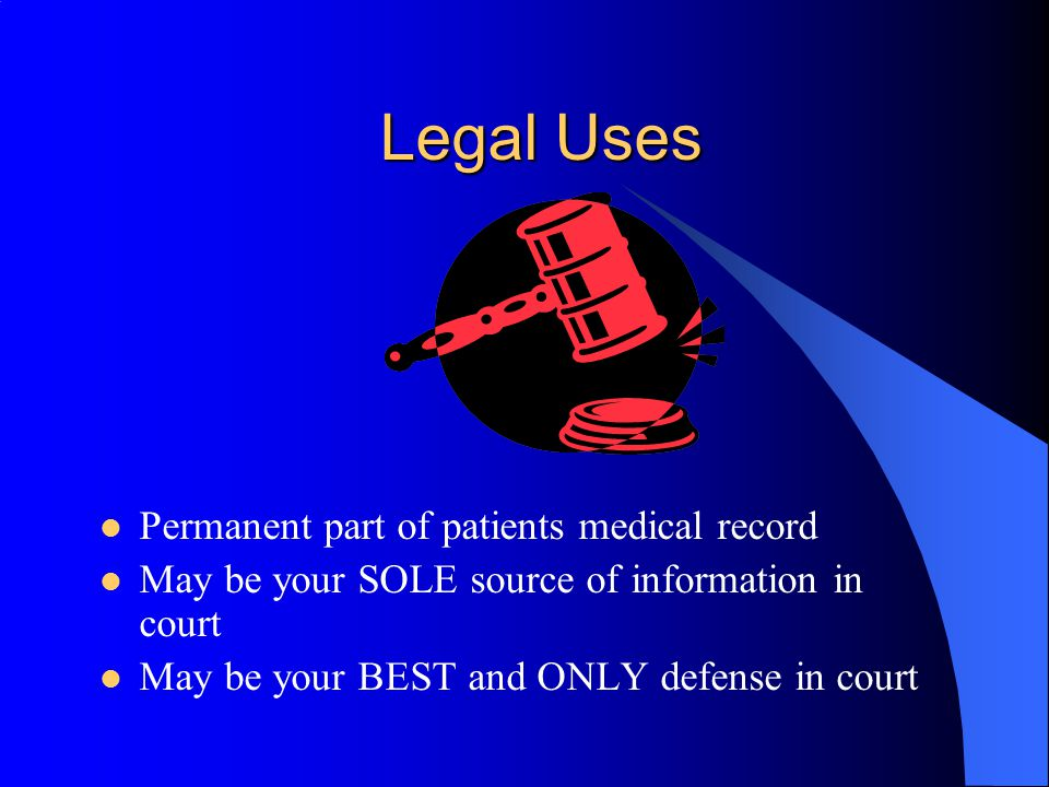 Legal Uses Permanent part of patients medical record