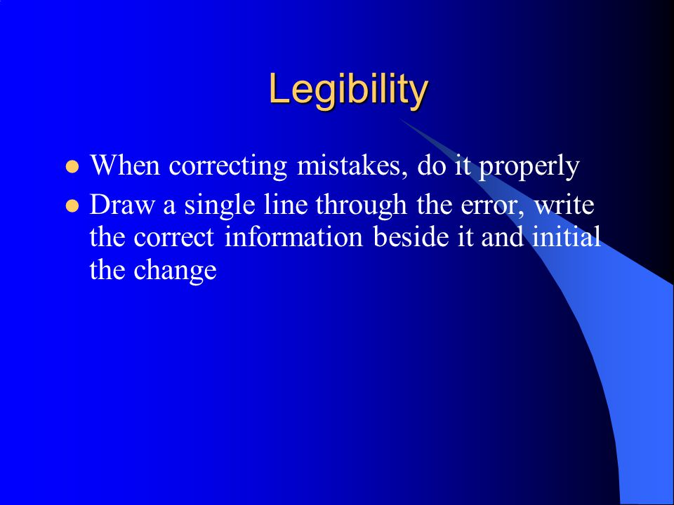 Legibility When correcting mistakes, do it properly