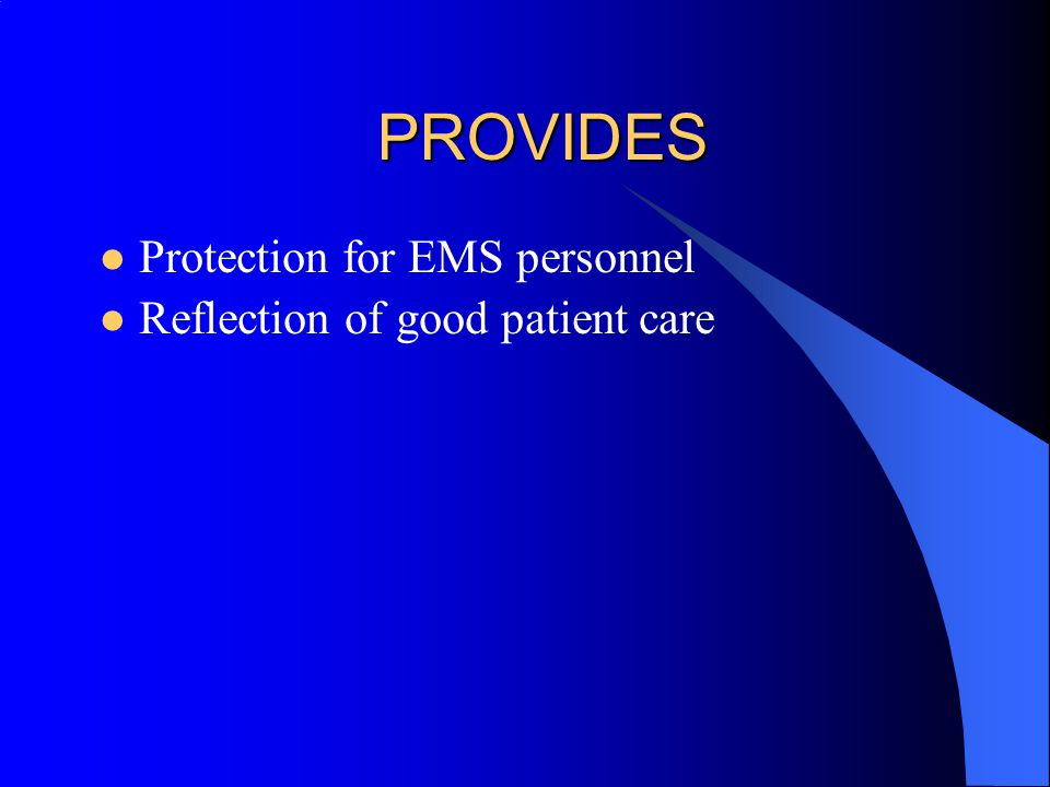 PROVIDES Protection for EMS personnel Reflection of good patient care