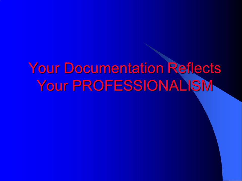 Your Documentation Reflects Your PROFESSIONALISM