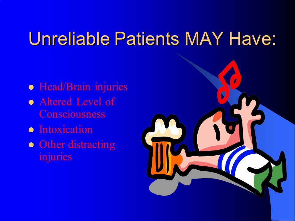 Unreliable Patients MAY Have: