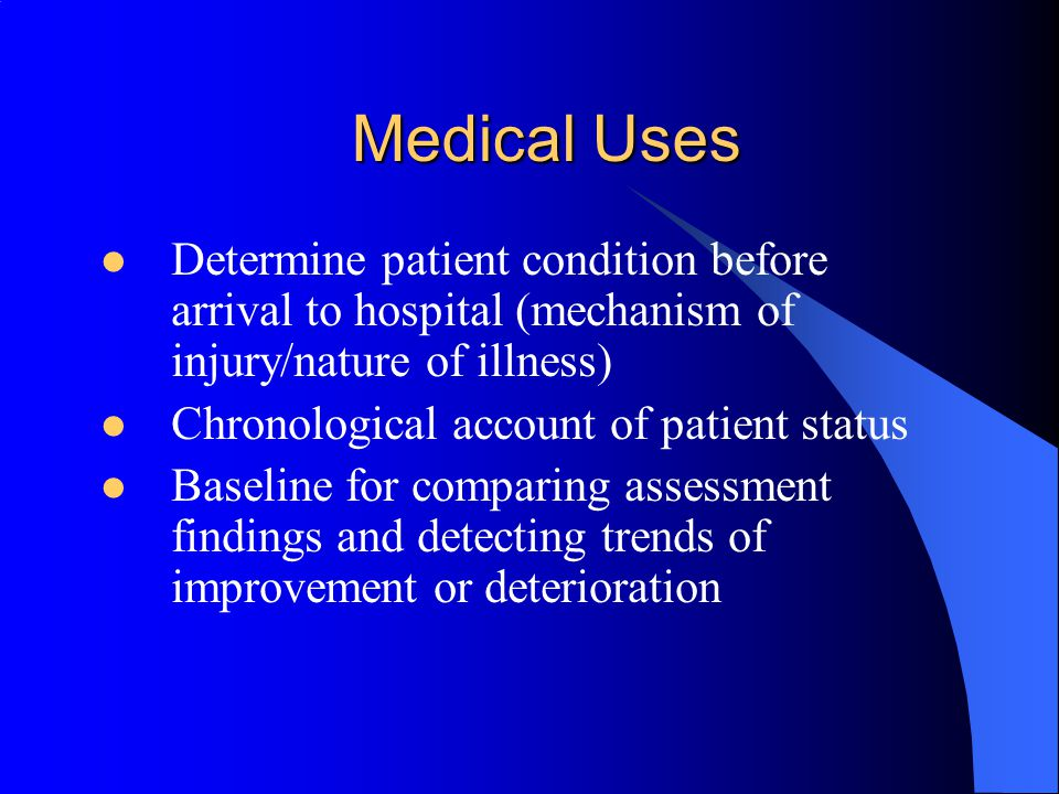 Medical Uses Determine patient condition before arrival to hospital (mechanism of injury/nature of illness)