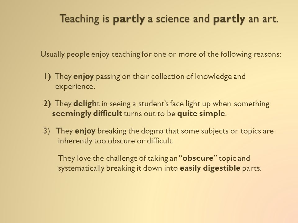 Teaching is partly a science and partly an art.