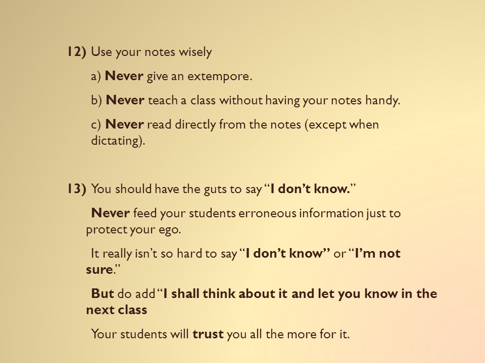 12) Use your notes wisely a) Never give an extempore