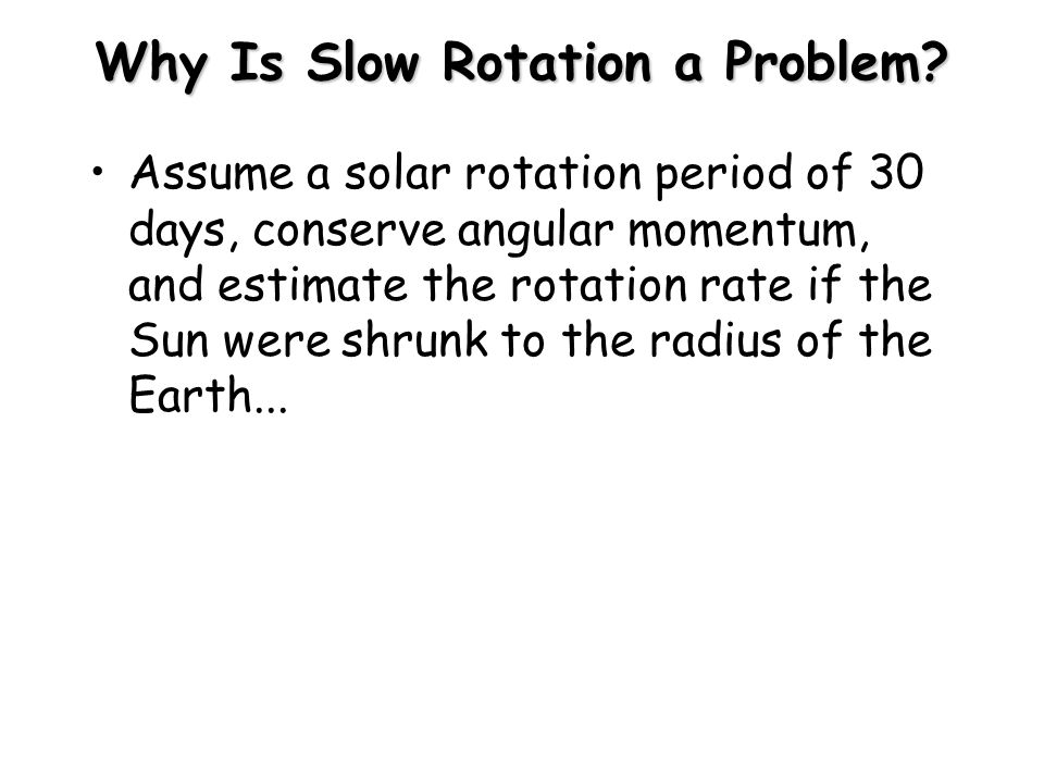 Why Is Slow Rotation a Problem