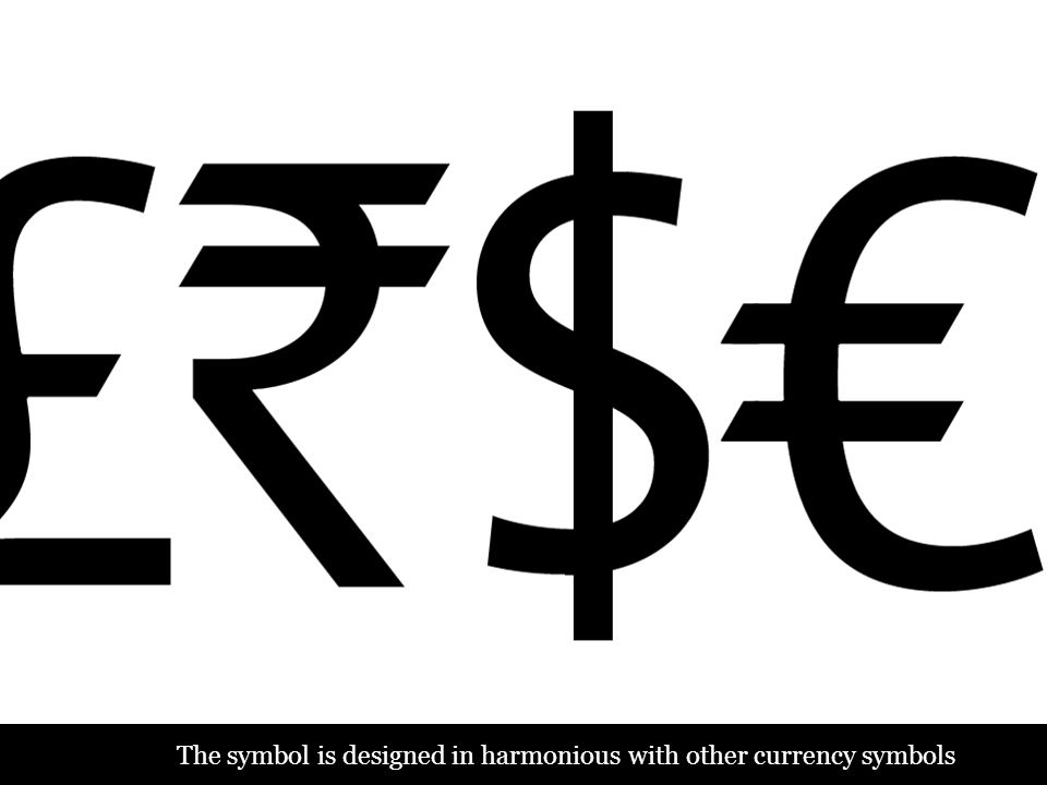The symbol is designed in harmonious with other currency symbols