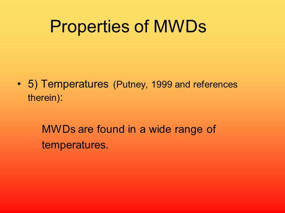 Properties of MWDs 5) Temperatures (Putney, 1999 and references therein): MWDs are found in a wide range of.