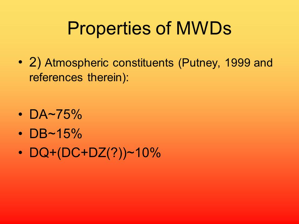 Properties of MWDs 2) Atmospheric constituents (Putney, 1999 and references therein): DA~75% DB~15%