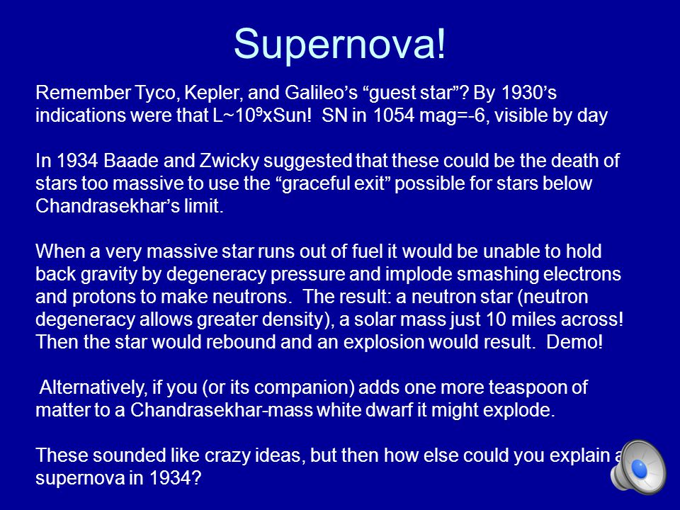Supernova! Remember Tyco, Kepler, and Galileo's guest star By 1930's indications were that L~109xSun! SN in 1054 mag=-6, visible by day.