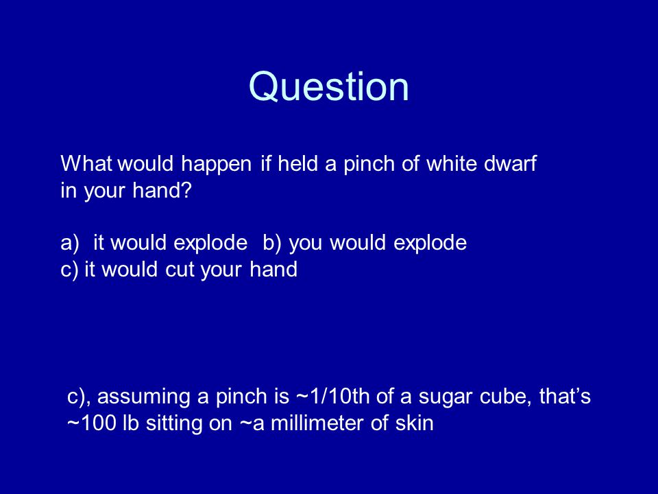 Question What would happen if held a pinch of white dwarf