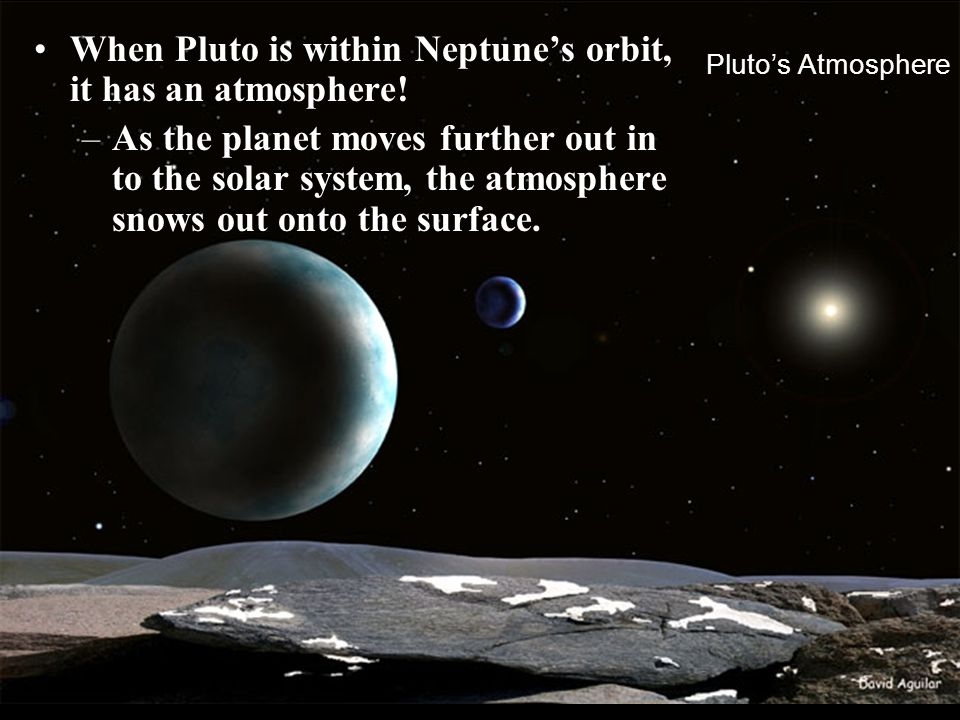 When Pluto is within Neptune's orbit, it has an atmosphere!