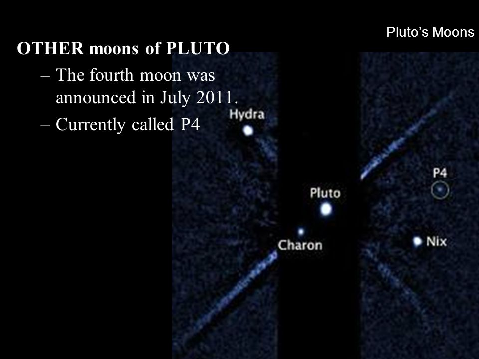 The fourth moon was announced in July 2011. Currently called P4