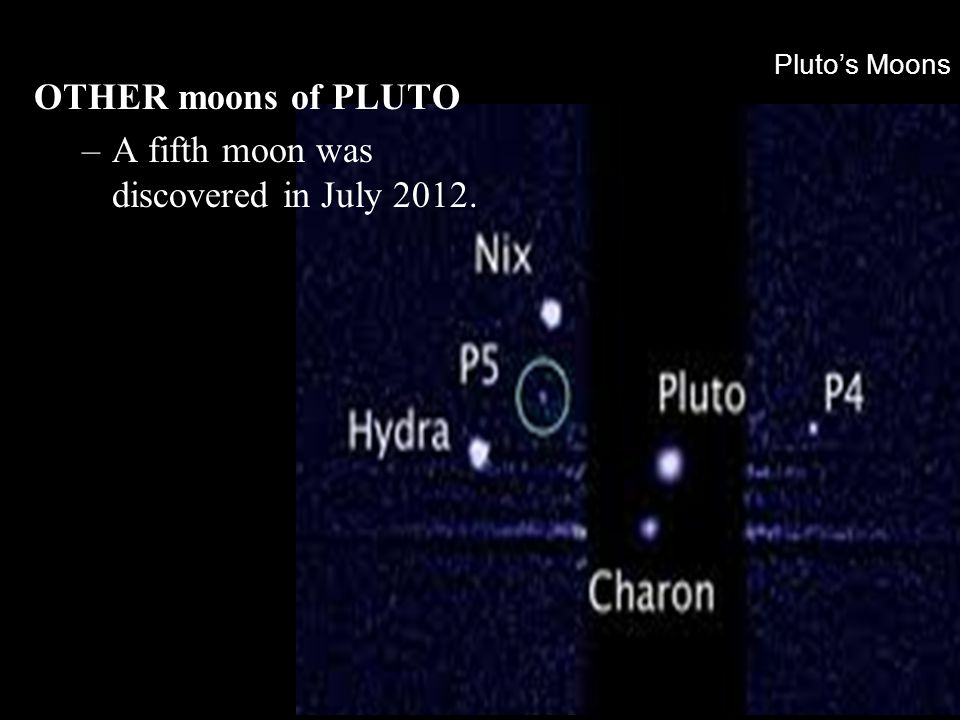 A fifth moon was discovered in July 2012.