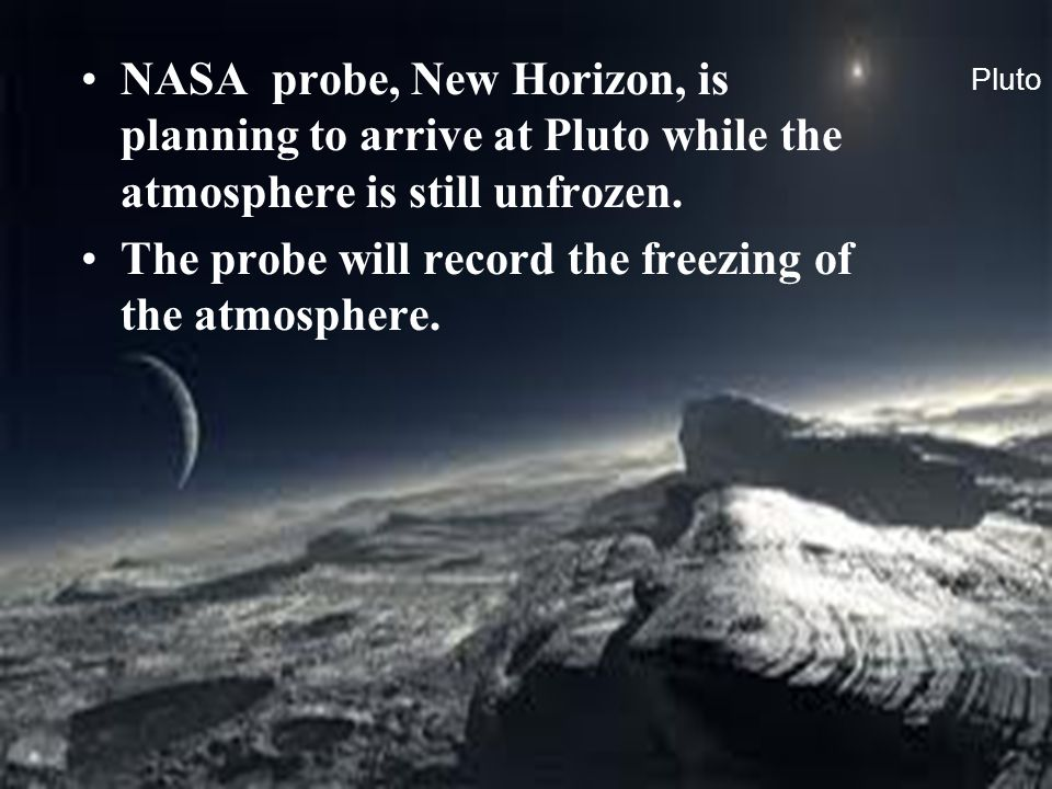 The probe will record the freezing of the atmosphere.