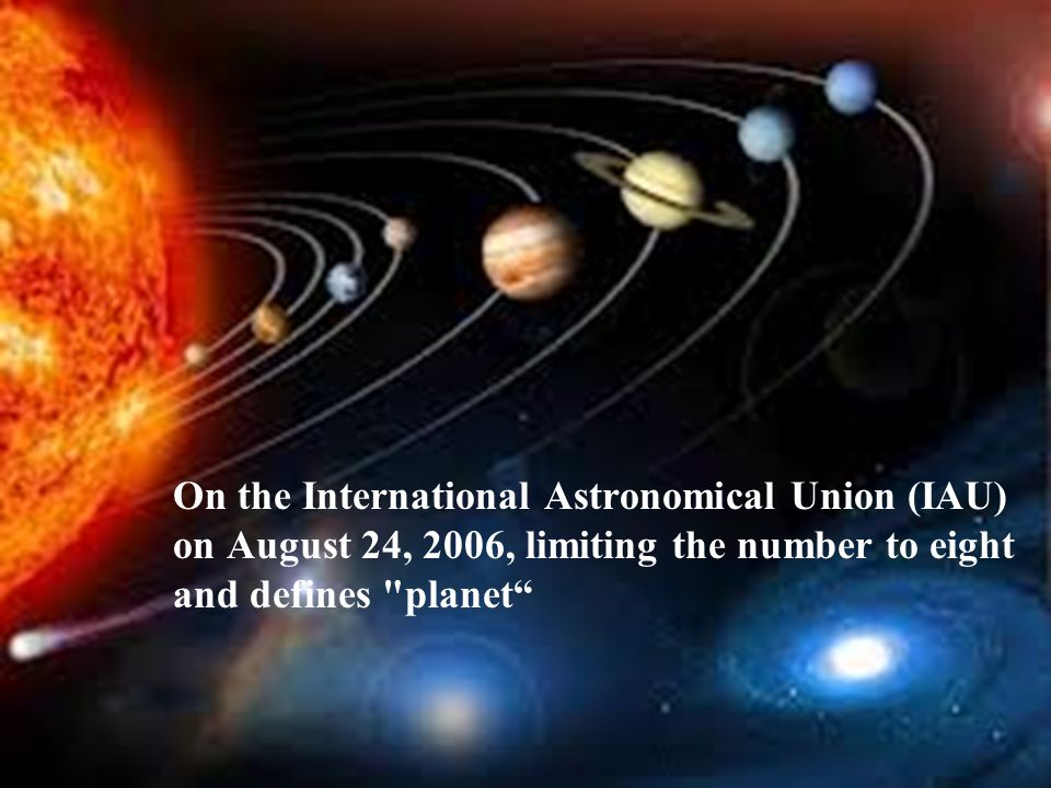 On the International Astronomical Union (IAU) on August 24, 2006, limiting the number to eight and defines planet