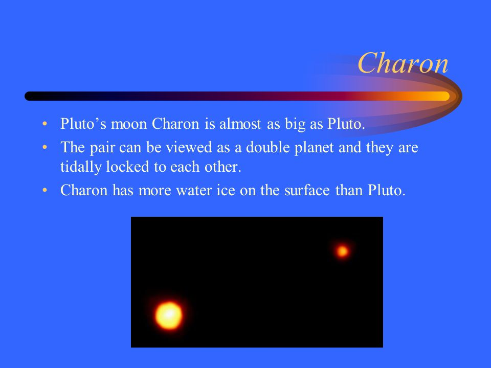 Charon Pluto's moon Charon is almost as big as Pluto.