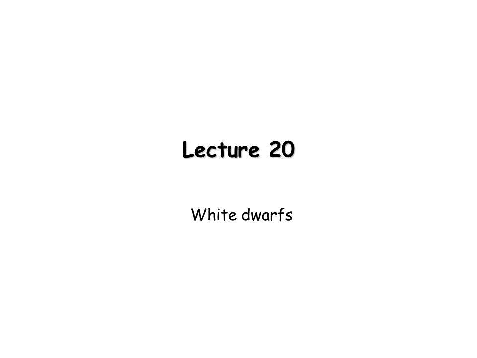 Lecture 20 White dwarfs