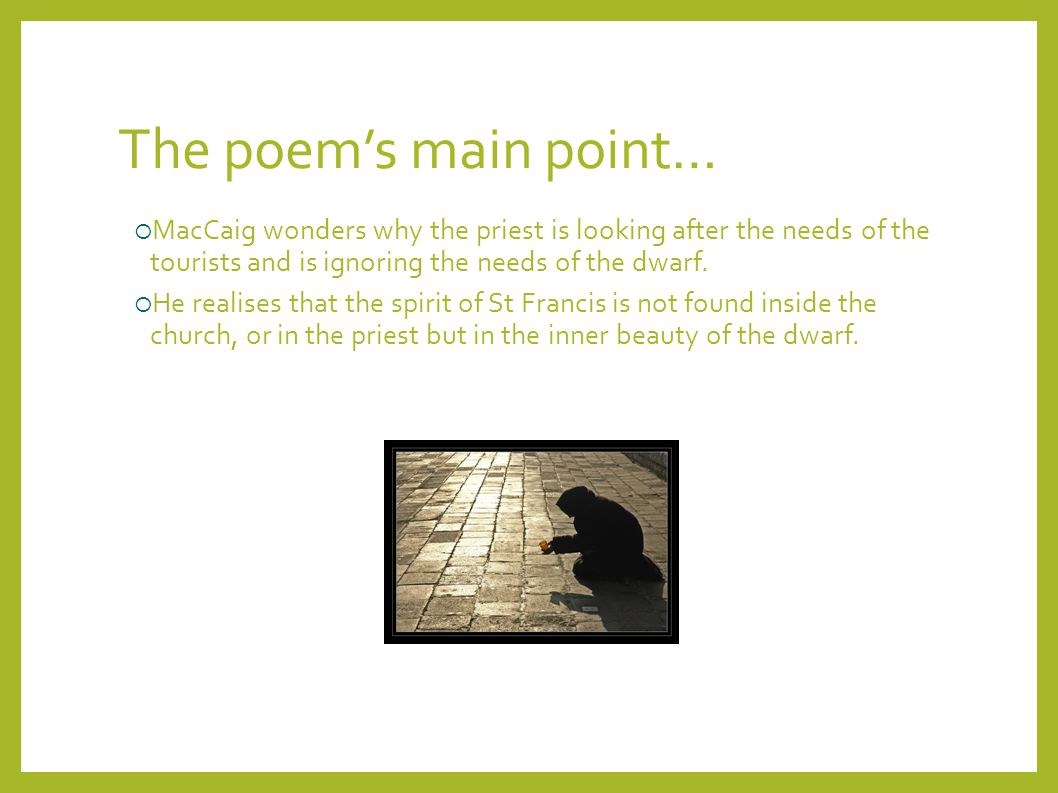 The poem's main point… MacCaig wonders why the priest is looking after the needs of the tourists and is ignoring the needs of the dwarf.