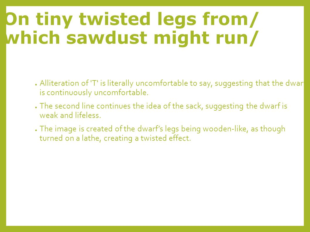 On tiny twisted legs from/ which sawdust might run/