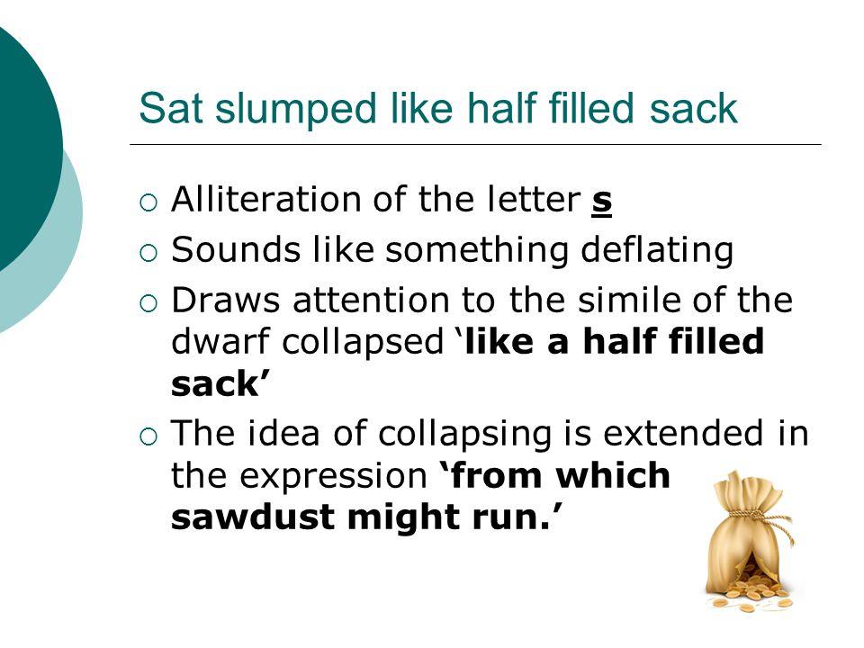 Sat slumped like half filled sack