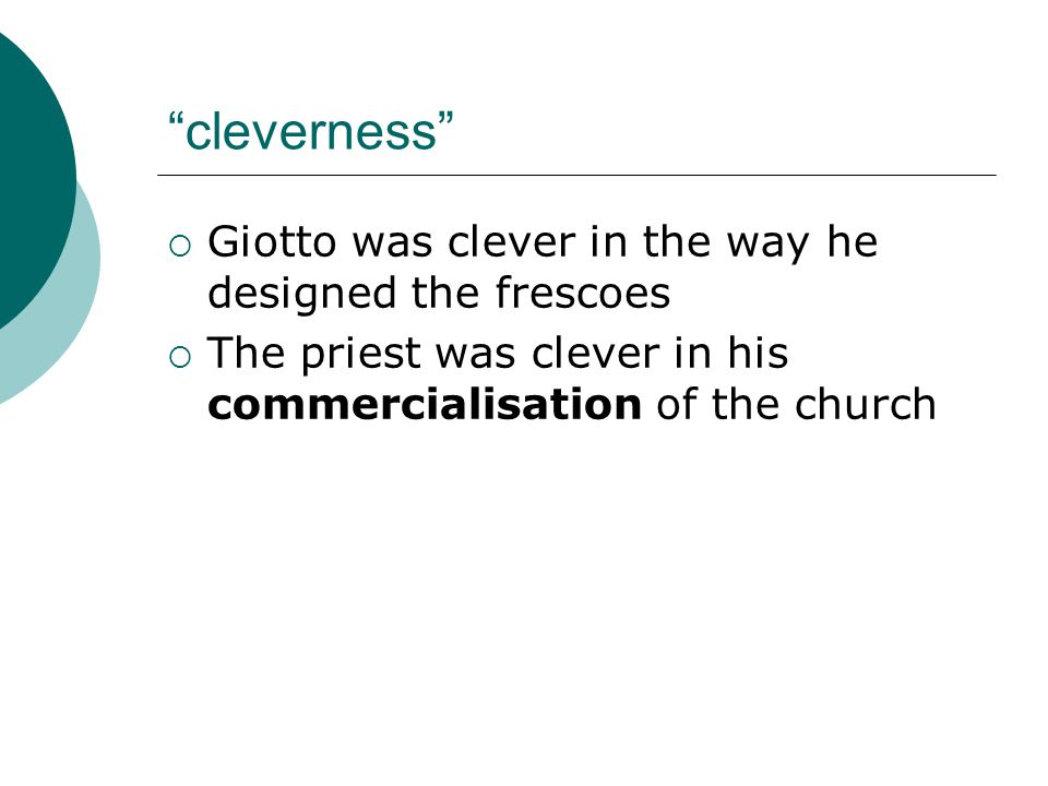 cleverness Giotto was clever in the way he designed the frescoes