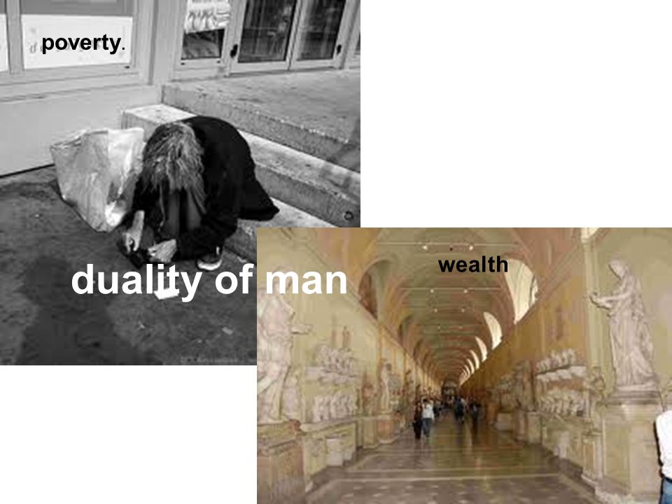 poverty. duality of man wealth
