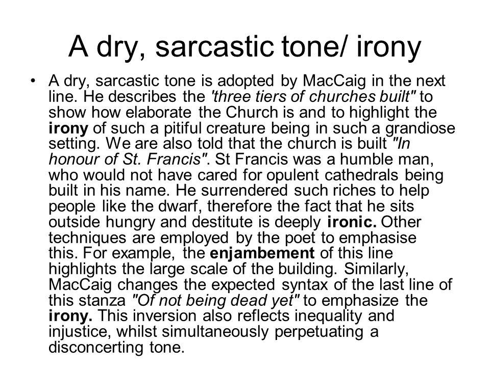 A dry, sarcastic tone/ irony